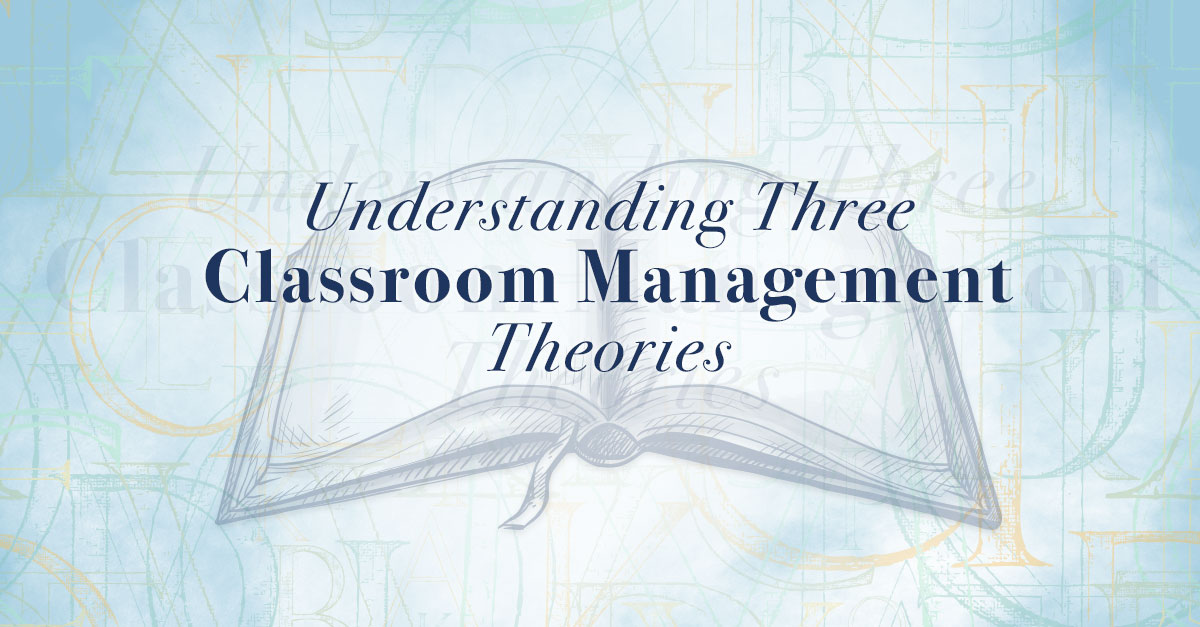 Understanding Three Key Classroom Management Theories - The Edvocate